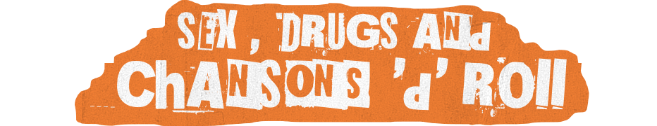 Sex Drugs And Chansons d Roll